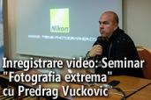 Inregistrare video: Seminar Fotografia extrema cu Predrag Vuckovic