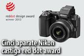 Cinci aparate Nikon au fost premiate cu red dot award: product design 2013
