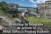 Workshop de fotografie de actiune cu Predrag Vuckovic si Mihai Stetcu la Red Bull Romaniacs