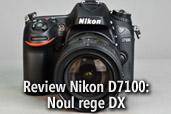 Review Nikon D7100: Noul rege DX