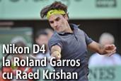 Nikon D4 la Roland Garros cu Raed Krishan, fotoreporter Gazeta Sporturilor