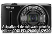 Actualizari de software pentru Nikon COOLPIX S9400 si S9500