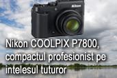 Nikon COOLPIX P7800, compactul profesionist pe intelesul tuturor