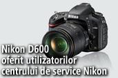 Nikon D600 oferit utilizatorilor centrului de service Nikon
