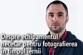 Despre echipamentul necesar pentru fotografierea in timpul iernii - de Mihai Stetcu