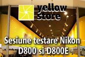 Sesiune de testare Nikon D800 si D800E in magazinele Yellow Store din tara