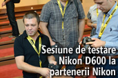 Sesiune de testare Nikon D600, NIKKOR 24-85mm si NIKKOR 18-300mm la partenerii Professional Nikon