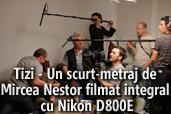 Tizi - Un scurt-metraj de Mircea Nestor filmat integral cu Nikon D800E