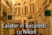 Calator in Bucuresti - cu Nikon