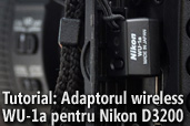 Tutorial: Cum sa controlezi Nikon D3200 de la distanta cu adaptorul wireless WU-1a