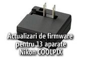Actualizari de firmware pentru 13 aparate Nikon COOLPIX