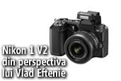 Nikon 1 V2 din perspectiva lui Vlad Eftenie