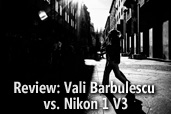 Review: Vali Barbulescu vs. Nikon 1 V3
