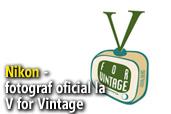 Nikon - fotograf oficial la V for Vintage