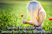 Secretul fotografiilor mele:  Seminar foto cu Mircea Bezergheanu